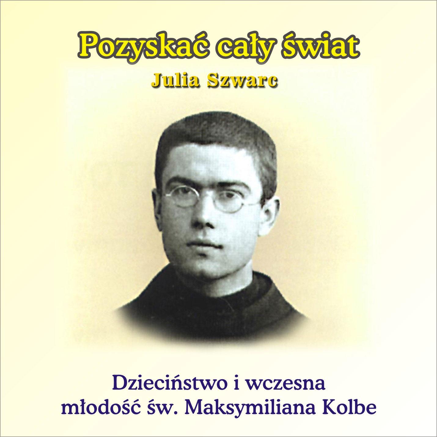 Pozyskać cały świat - biografia Maksymiliana Kolbe