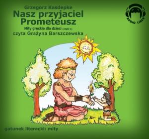 Mity Greckie Dla Dzieci (cz.1) - Nasz Przyjaciel Prometeusz audiobook bajka
